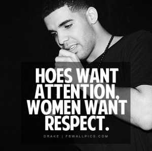 Drake Women Want Respect Quote Picture