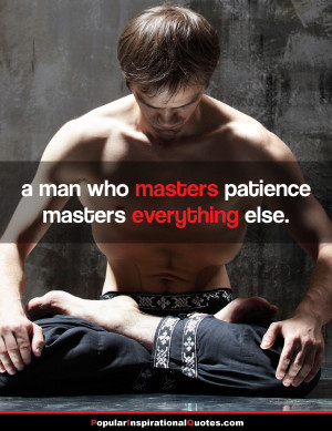 ... masters patience, masters everything else. – patience wisdom quote