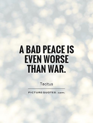 bad peace is even worse than war. Picture Quote #1