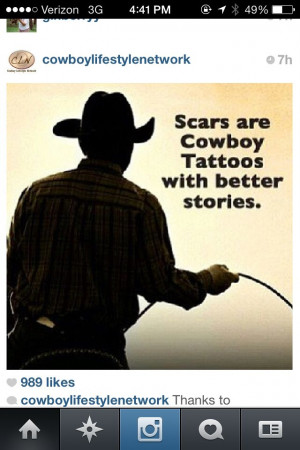 Scars Are Cowboy Tattoos With Better Stories.