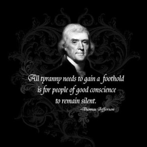 Thomas Jefferson on Tyranny. All tyranny needs to gain a foothold is ...