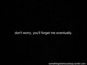 forget, friends, quote, relationship, remember, sad, you