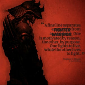 Quotes Picture: a fine line separates a fighter from a warrior one is ...