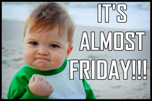 It's Almost Friday