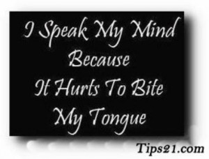 speak my mind because it hurts to bite my tongue. - Pictures With ...