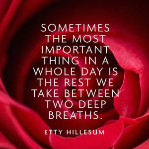 Sometimes the most important thing in a whole day is the rest we take ...