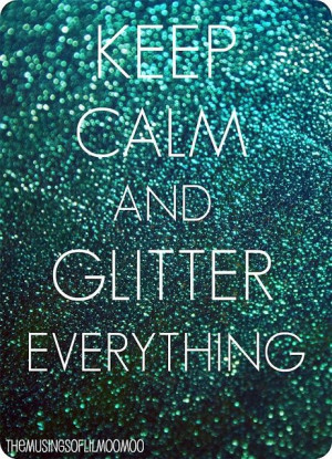 ... Sparkle | Keep Calm, and Glitter Everything!! | Words of great truth