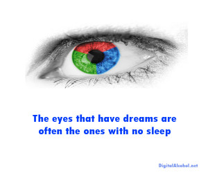 11. The eyes that have dreams are often the ones with no sleep.