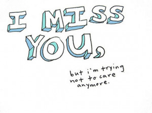 miss you but i am trying not to care anymore