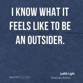 Judith Light - I know what it feels like to be an outsider.