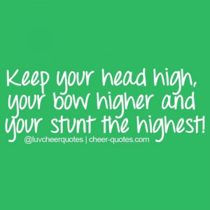 Cheer Quotes / Keep your head high, your bow higher and your stunt the ...