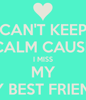 cant-keep-calm-cause-i-miss-my-my-best-friend.png