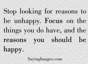 Focus On The Things You Do Have And Reason You Should Be Happy: Quote ...