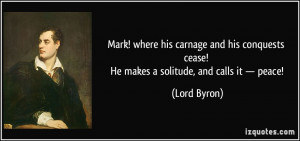 Mark! where his carnage and his conquests cease! He makes a solitude ...