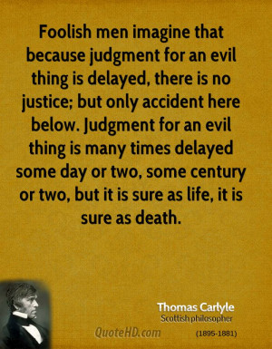 Foolish men imagine that because judgment for an evil thing is delayed ...