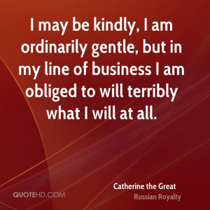 catherine-the-great-royalty-i-may-be-kindly-i-am-ordinarily-gentle.jpg