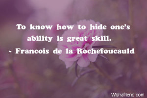 ability-To know how to hide one's ability is great skill.