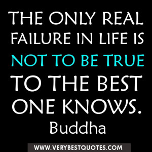 Buddha Quotes on failure ~ The only real failure in life