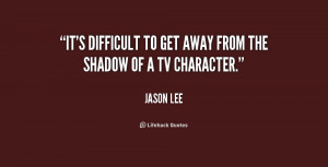 It's difficult to get away from the shadow of a TV character.""