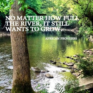 ... African proverbs on nature #quotes #nature #river #grow #full #desire
