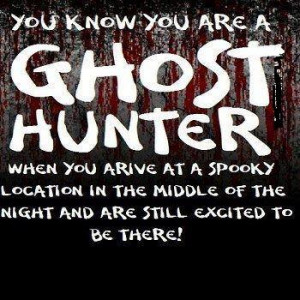 You know you're a ghost hunter when...