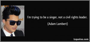 quote-i-m-trying-to-be-a-singer-not-a-civil-rights-leader-adam-lambert ...