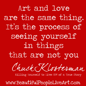 """... of seeing yourself in things that are not you"""". Chuck Klosterman"""
