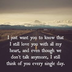 ... though we don't talk anymore, I still think of you every single day