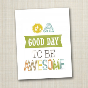 Poster>> It's a good day to be AWESOME! ~ #quote #taolife