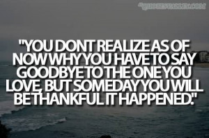 ... have to say goodbye to the one you love Saying Goodbye To Someone You