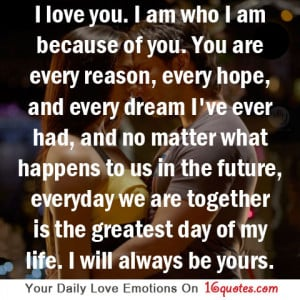 Love You, I Am Who I Am Because Of You. You Are Every Reason, Every ...