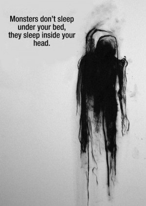 Monsters don\'t sleep under your bed...