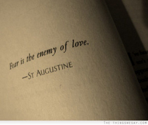 Fear is the enemy of love