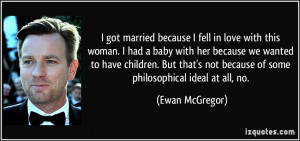 because I fell in love with this woman. I had a baby with her because ...