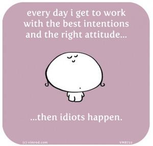 Idiots Quotes Funny Work. idiots. vimrod quotes