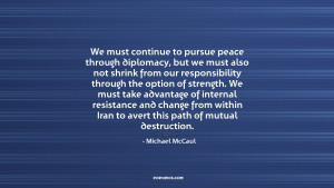 We must continue to pursue peace through diplomacy, but we must also ...