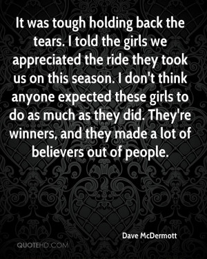 It was tough holding back the tears. I told the girls we appreciated ...