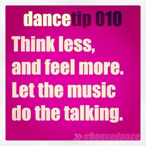 Quotes About Dance And Music Dance tip 010 think less and