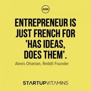 """... for 'has ideas, does them'."""" – Alexis Ohanian, Reddit Founder"""