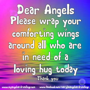 Dear Angels Please Wrap Your Comforting Wings Around All Who Are In ...