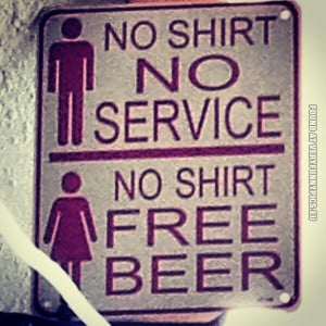 Funny Picture - Man - No shirt no service - Woman - No shirt free beer