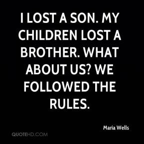 maria-wells-quote-i-lost-a-son-my-children-lost-a-brother-what-about ...