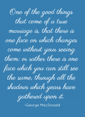 One of the good things that come of a true marriage is, that there is ...
