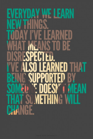 . Today I've learned what means to be disrespected. I've also learned ...
