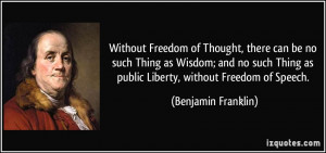 ... as public Liberty, without Freedom of Speech. - Benjamin Franklin