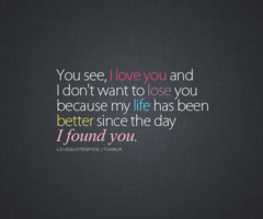 Love Quotes Pics You see I love you and I don t want to lose