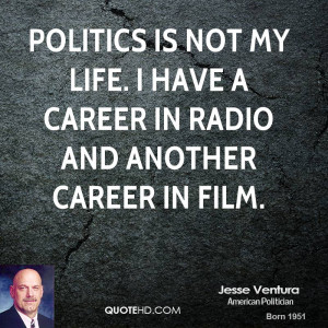 Politics is not my life. I have a career in radio and another career ...