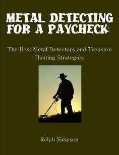 Metal Detecting for a Paycheck: The Best Metal Detectors and Treasure ...