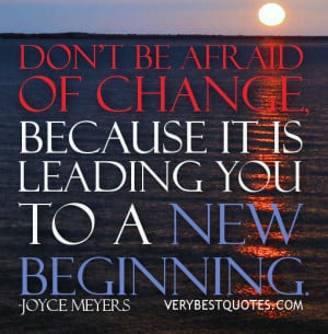 Don't be afraid of change quotes, new beginning Joyce Meyers quotes