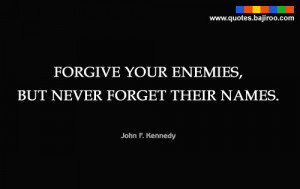 Forgive Your Enemies,But Never Forget Their Names ~ Enemy Quote